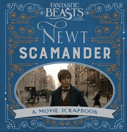 Fantastic Beasts Newt Scamander A Movie Scrapbook