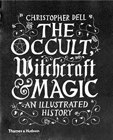 The Occult, Witchcraft and Magic - An Illustrated History