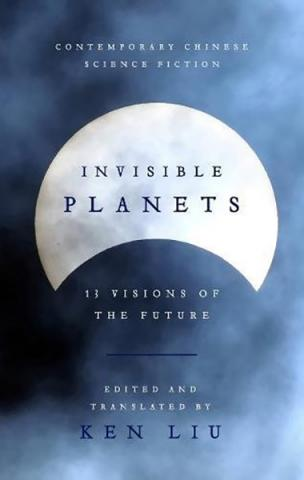 Invisible Planets: Contemporary Chinese Science Fiction
