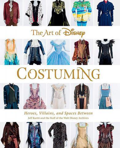 Art of Disney Costuming: Heroes, Villains & Spaces Between