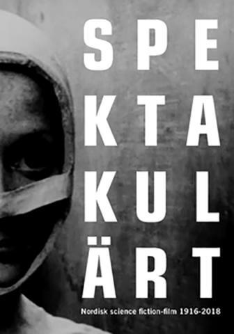 Spektakulärt - Nordisk science fiction-film 1916-2018