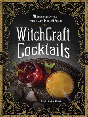 WitchCraft Cocktails: 70 Seasonal Drinks