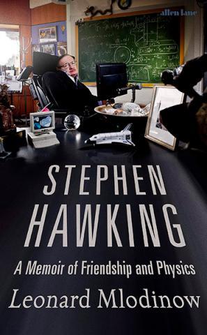 Stephen Hawking A memoir of Friendship and Physics