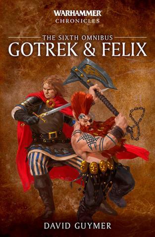 Gotrek & Felix: The Sixth Omnibus