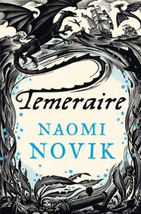Temeraire (The Temeraire Series, Book 1)