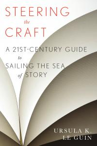 Steering the Craft: 21st Century Guide to Sailing the Sea of Story