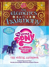 The Elements of Harmony: Friendship is Magic Official Guidebook