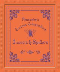 Ponsonby's Curious Compendium: Insects & Spiders
