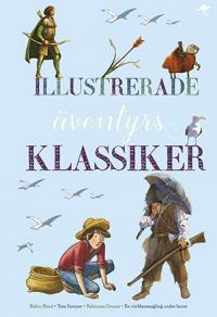 Illustrerade äventyrsklassiker: R Hood/T Sawyer/R Crusoe/En världso