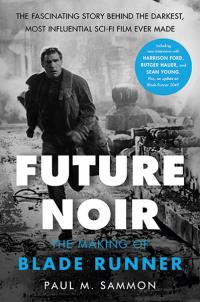 Future Noir: The Making of Blade Runner Revised Edition