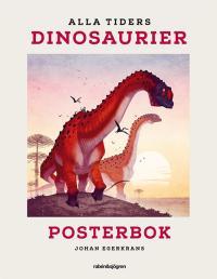 Alla tiders dinosaurier - Posterbok