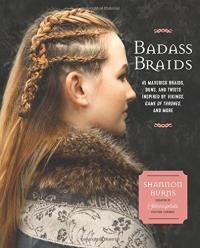 Badass Braids: 50 Maverick Looks for Sci-Fi and Fantasy Fanatics
