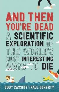 and Then You're Dead: What Really Happens If You Get Swallowed...