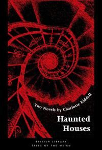 Haunted Houses: Two Novels by Charlotte Riddell