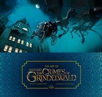 The Art of the Film Fantastic Beasts: The Crimes of Grindelwald