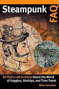 Steampunk FAQ: All That's Left to Know