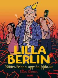 Lilla Berlin 6, Bättre brinna upp än fejda ut