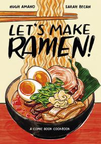 Let's Make Ramen! A Comic Book Cookbook