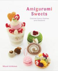 Amigurumi Sweets Crochet Fancy Pastries and Desserts