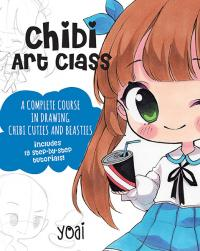Chibi Art Class: Drawing Chibi Cuties and Beasties