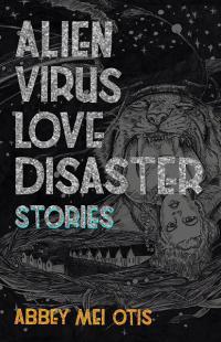 Alien Virus Love Disaster: Stories
