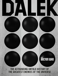 Dalek: The Astounding Untold History of the Enemies of the Universe
