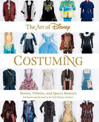 Art of Disney Costuming: Heroes, Villains & Spaces Between