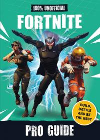 100% Unofficial Fortnite Pro Guide: Build, Battle and be the Best