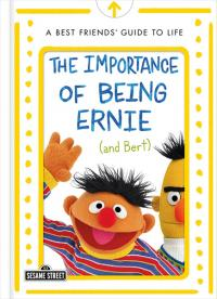 Importance of Being Ernie (and Bert): A Best Friends' Guide to Life