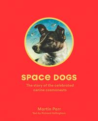 Space Dogs: The Story of the Celebrated Soviet Moon Pups