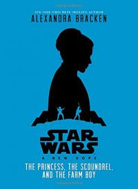 Star Wars A New Hope: The Princess, the Scoundrel, and the Farm Boy