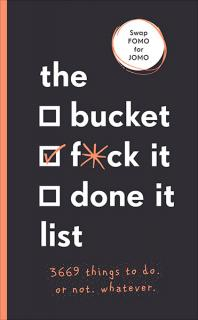 The Bucket/f*ck It List: 3, 669 Things to Do. Or Not. Whatever