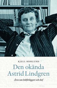 Den okända Astrid Lindgren - åren som förläggare och chef