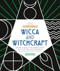 Wicca & Witchcraft: Learn to Walk the Magikal Path