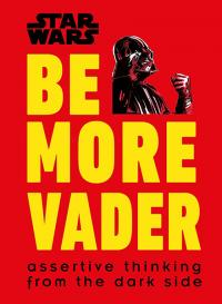 Be More Vader: Assertive Thinking from the Dark Side