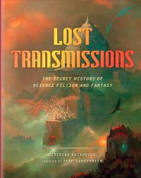 Lost Transmissions: The Untold History of Science Fiction & Fantasy