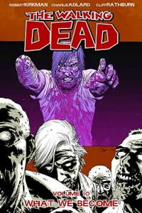 The Walking Dead Vol 10: What We Become