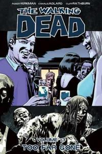 The Walking Dead Vol 13: Too Far Gone