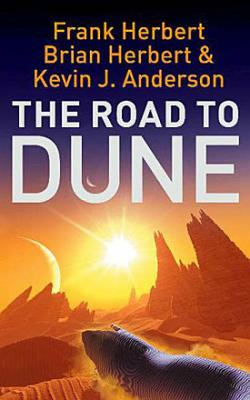 The Road to Dune: Untold Stories from the Universe of Dune