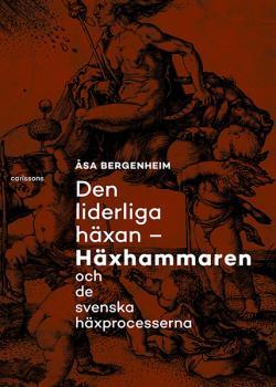 Den liderliga häxan - Häxhammaren och de svenska häxprocesserna