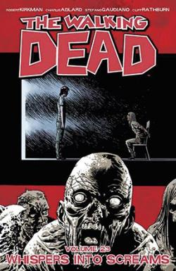 The Walking Dead Vol 23: Whispers into Screams