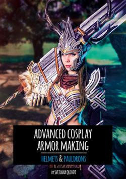 The Book of Advanced Cosplay Armor Making
