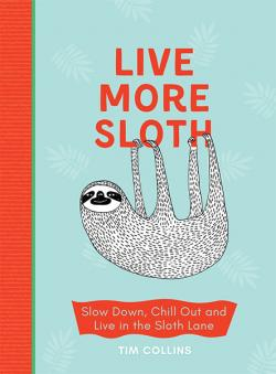 Live More Sloth: Slow Down, Chill Out and Live in the Sloth Lane