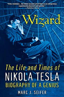 Wizard: The Life and Times of Nikola Tesla, Biography of a Genius