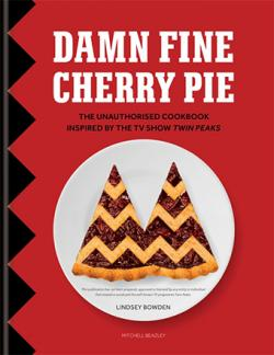 Damn Fine Cherry Pie and Other Recipes From Twin Peaks