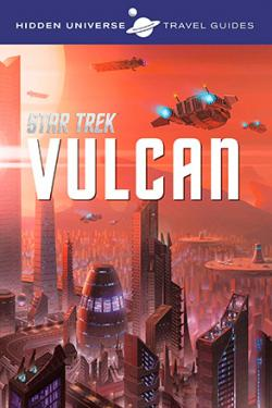 Hidden Universe Travel Guide: Star Trek: Vulcan