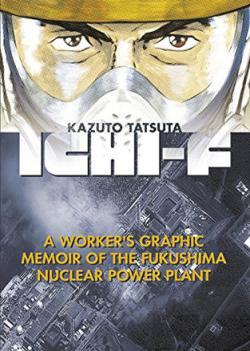Ichi-F: A Worker's Graphic Memoir of Fukushima Nuclear Power Plant
