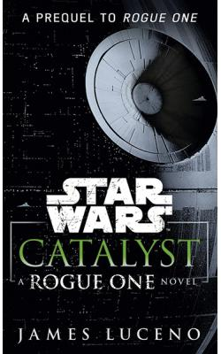Catalyst: A Rogue One Story