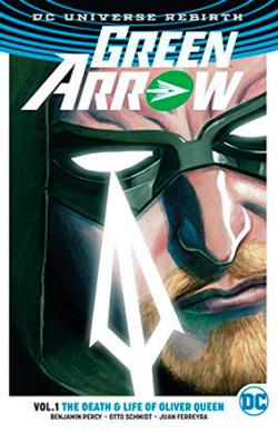 Green Arrow Rebirth Vol 1: The Death and Life of Oliver Queen