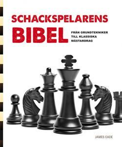 Schackspelarens bibel: Från grundtekniker till klassiska grunddrag